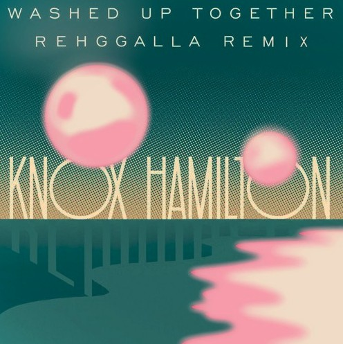 Knox Hamilton - Washed Up Together (Rehggalla Remix) 1